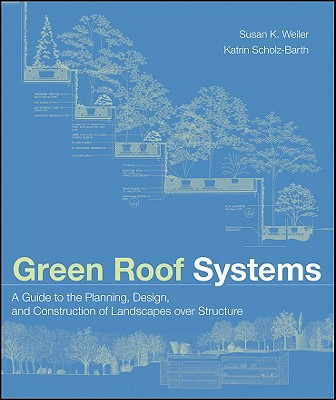 Green Roof Systems By Weiler, Susan K./ Scholz-barth, Katrin