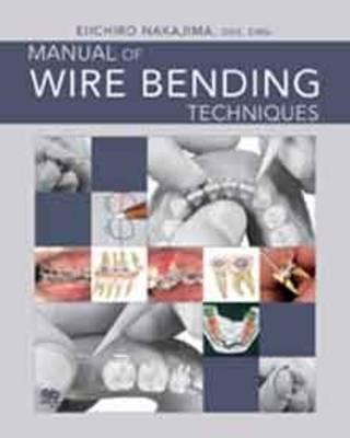 Manual of Wire Bending Techniques By Nakajima, Elichiro